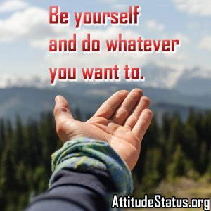 Be Yourself Attitude Quotes to motivate yourself