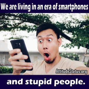 Short Stupid people Attitude quotes and for smart phones