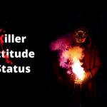 Best Killer Attitude Status/Quotes/DPS for Whatsapp