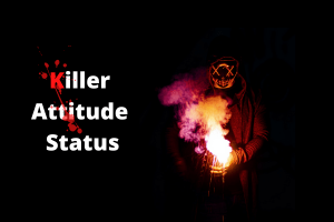 Download Killer Attitude Status and quotes for whatsapp