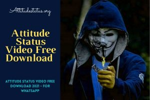 get all type of attitude video status free download for whatsapp and Instagram stories